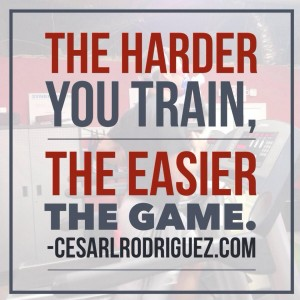 The harder You Train The Easier The Game